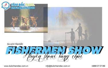 FISHERMEN SHOW - HUYỀN THOẠI LÀNG CHÀI