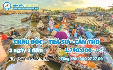 Tour du lịch Châu Đốc - Trà Sư - Cần Thơ 2 ngày 2 đêm chất lượng giá rẻ