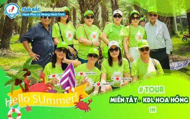 Tour Miền Tây - Đồng Tháp 1N - KDL Hoa Hồng - Vườn Chà Là
